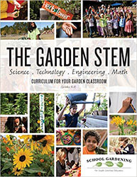 The Garden STEM: K-8 curriculum for your garden classroom