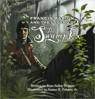 Frances Marion and the Legend of the Swamp Fox