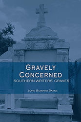 Gravely Concerned: Southern Writers' Graves