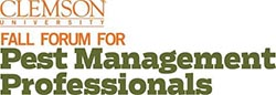 Sixth Annual Clemson University Fall Forum for Pest Management Professionals