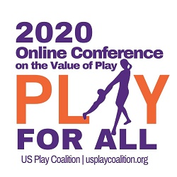 2020 ONLINE Conference on the Value of Play: PLAY FOR ALL
