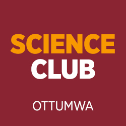 Support the Science Club - Ottumwa