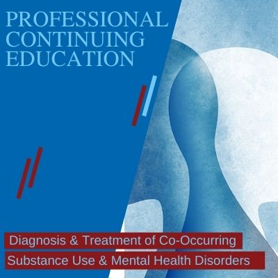 Diagnosis & Treatments of Co-Occurring Substance Use & Mental Health Disorders September 23, 2020